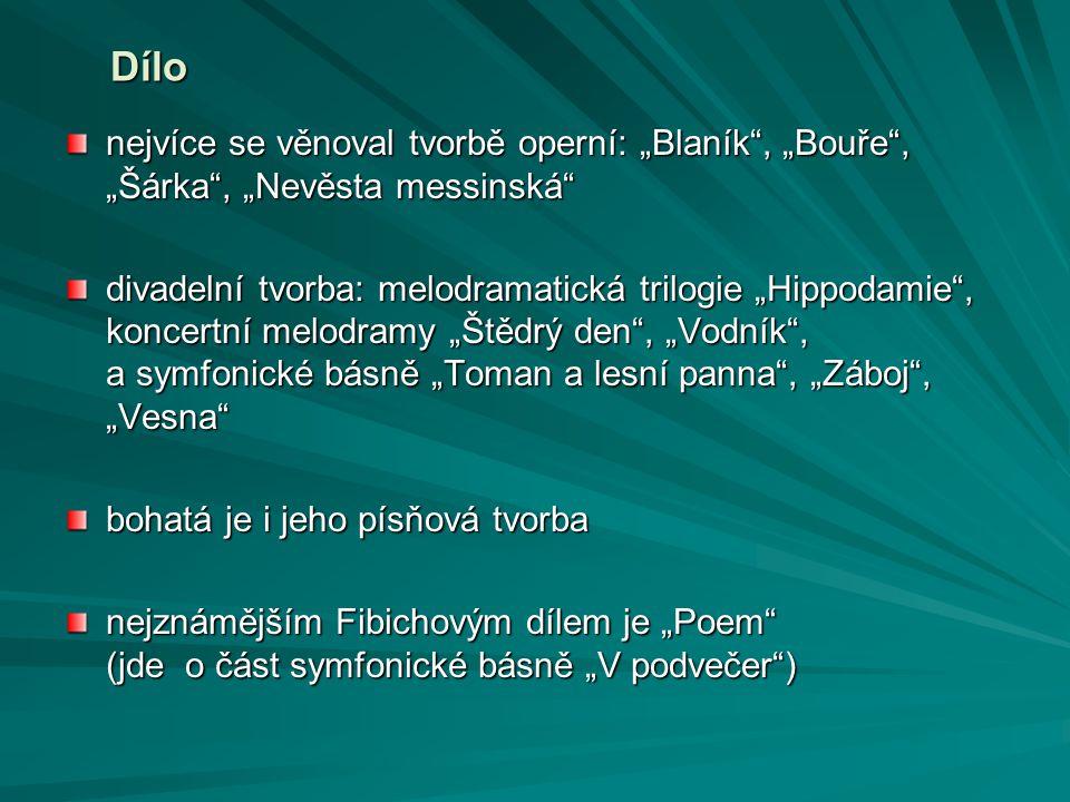 """Dílo Dílo nejvíce se věnoval tvorbě operní: """"Blaník"""", """"Bouře"""", """"Šárka"""", """"Nevěsta messinská"""" divadelní tvorba: melodramatická trilogie """"Hippodamie"""", ko"""