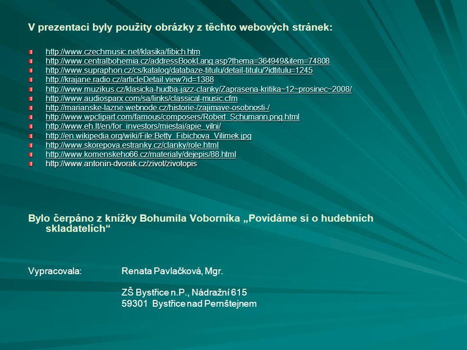 V prezentaci byly použity obrázky z těchto webových stránek: http://www.czechmusic.net/klasika/fibich.htm http://www.centralbohemia.cz/addressBookLang