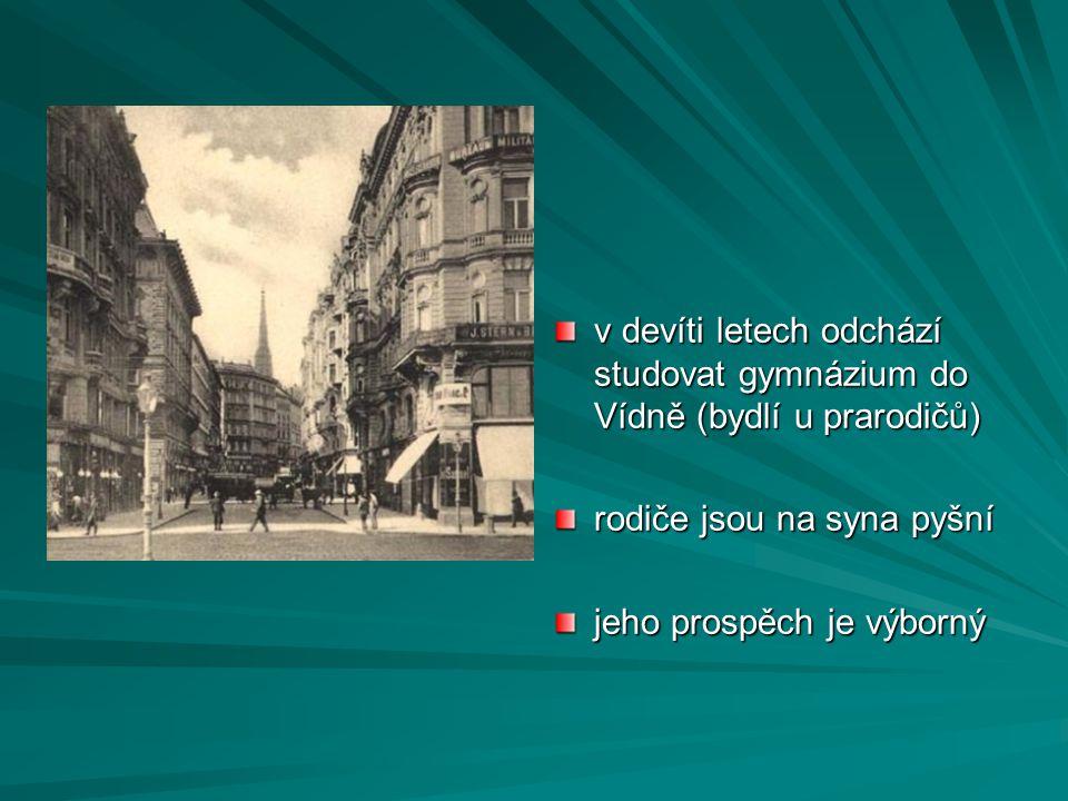 v devíti letech odchází studovat gymnázium do Vídně (bydlí u prarodičů) rodiče jsou na syna pyšní jeho prospěch je výborný