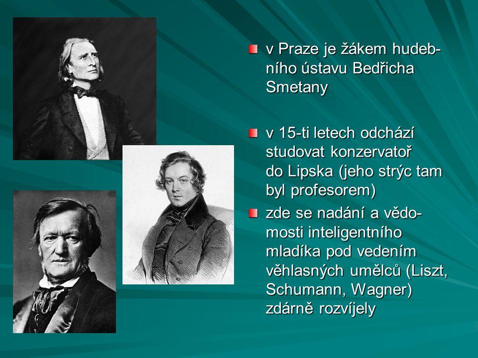 v Praze je žákem hudeb- ního ústavu Bedřicha Smetany v 15-ti letech odchází studovat konzervatoř do Lipska (jeho strýc tam byl profesorem) zde se nadá