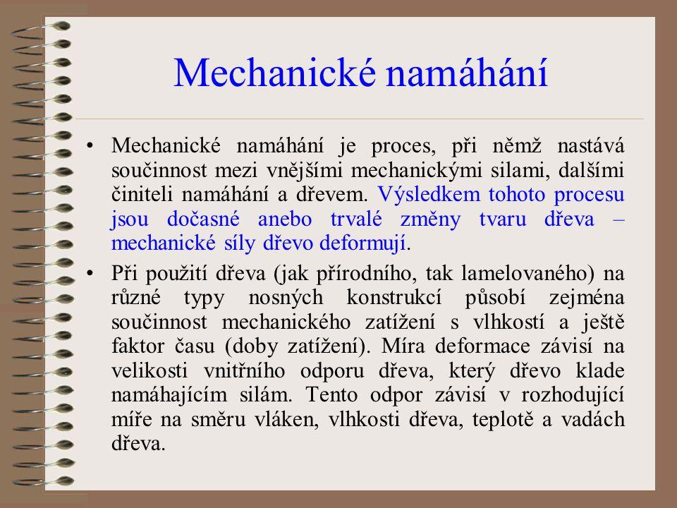 Mechanické namáhání Mechanické namáhání je proces, při němž nastává součinnost mezi vnějšími mechanickými silami, dalšími činiteli namáhání a dřevem.