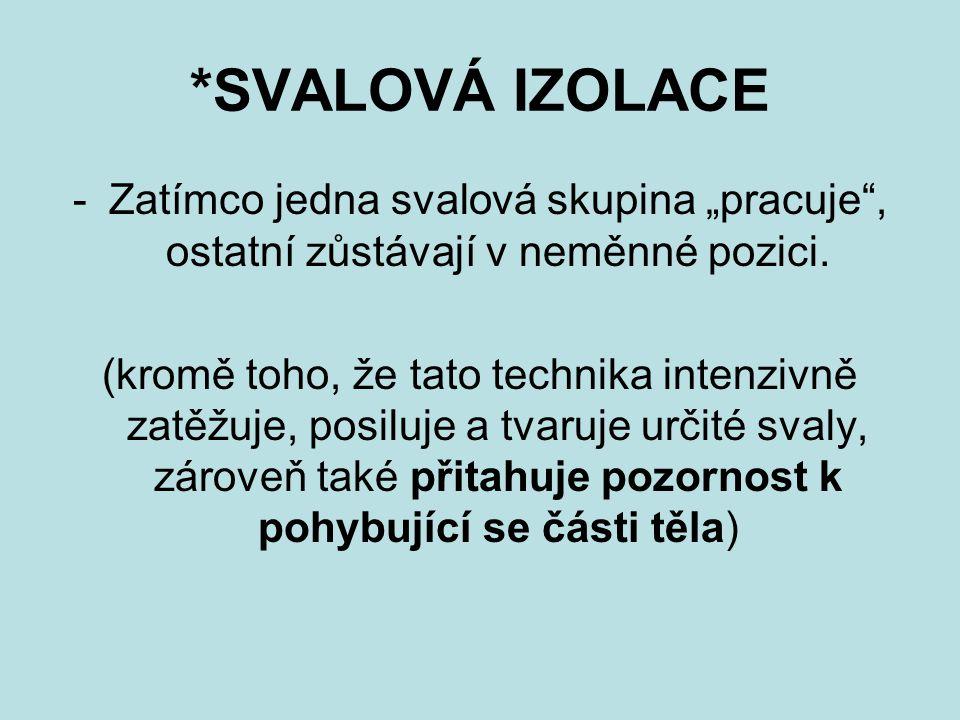 """*SVALOVÁ IZOLACE -Zatímco jedna svalová skupina """"pracuje"""", ostatní zůstávají v neměnné pozici. (kromě toho, že tato technika intenzivně zatěžuje, posi"""