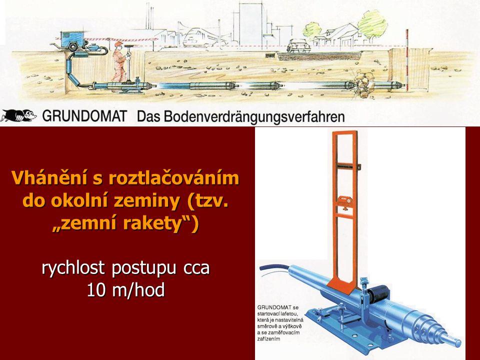 """Vhánění s roztlačováním do okolní zeminy (tzv. """"zemní rakety ) rychlost postupu cca 10 m/hod"""