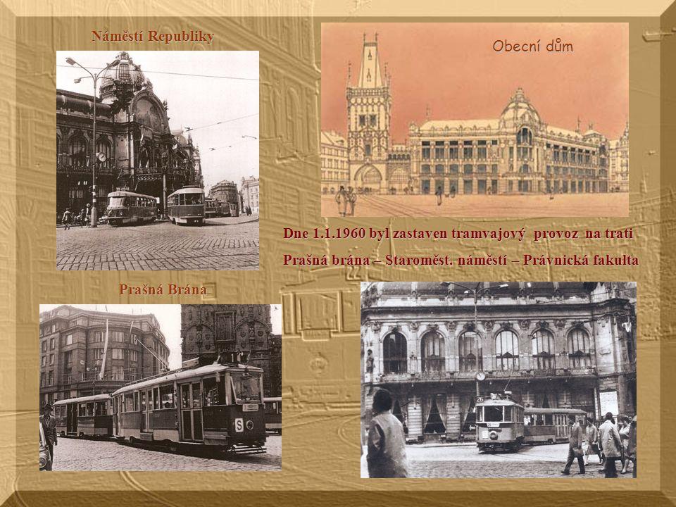 Náměstí Republiky Prašná Brána Obecní dům Dne 1.1.1960 byl zastaven tramvajový provoz na trati Prašná brána – Staroměst.