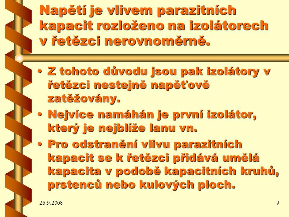 26.9.20089 Napětí je vlivem parazitních kapacit rozloženo na izolátorech v řetězci nerovnoměrně.