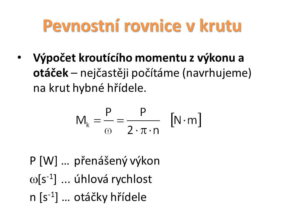 Pevnostní rovnice v krutu Výpočet kroutícího momentu z výkonu a otáček – nejčastěji počítáme (navrhujeme) na krut hybné hřídele.