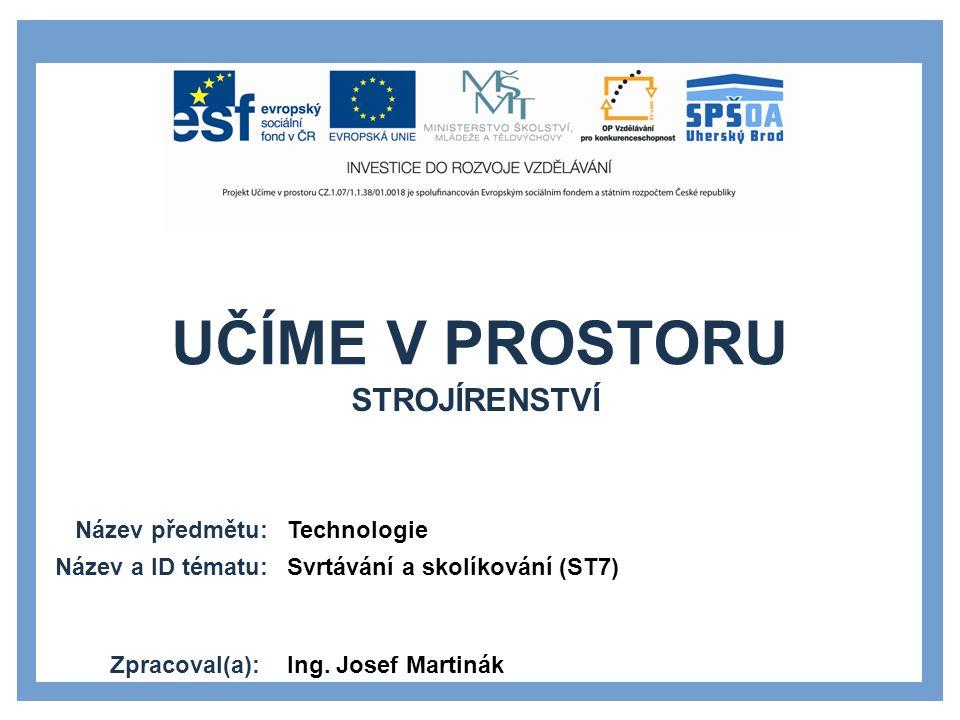UČÍME V PROSTORU Název předmětu: Název a ID tématu: Zpracoval(a): Technologie Svrtávání a skolíkování (ST7) Ing. Josef Martinák STROJÍRENSTVÍ