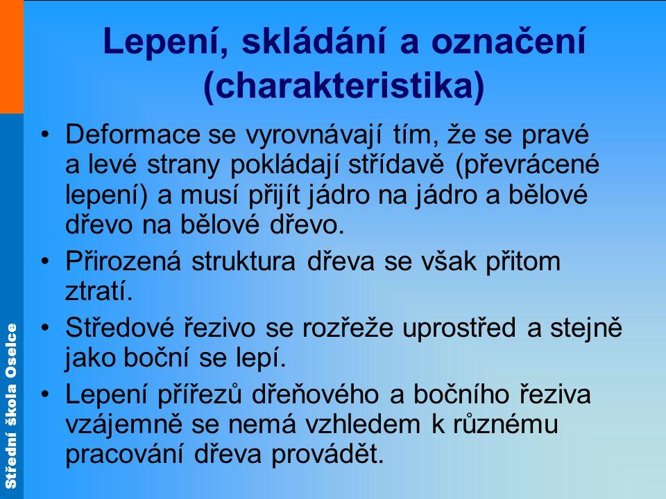 Střední škola Oselce Lepení, skládání a označení (charakteristika) Deformace se vyrovnávají tím, že se pravé a levé strany pokládají střídavě (převrác