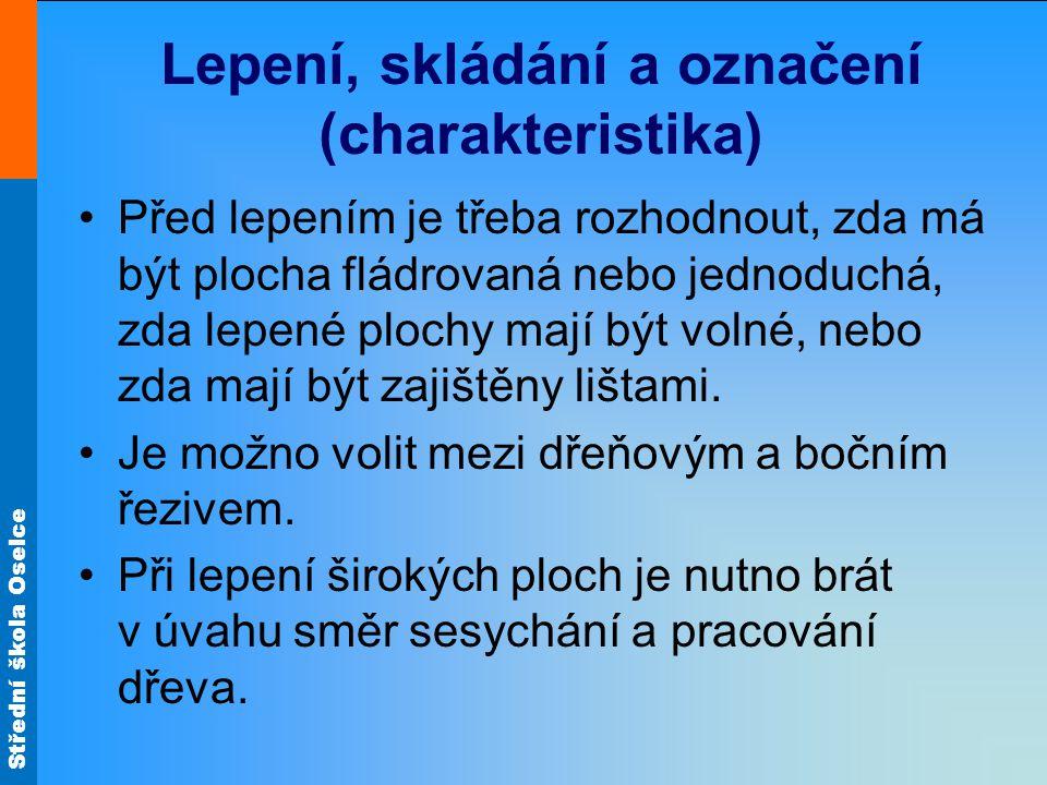 Střední škola Oselce Lepení, skládání a označení (charakteristika) U dřeňového řeziva je třeba odstranit dřeň, protože dřevo má v těchto místech sklony k tvorbě trhlin.