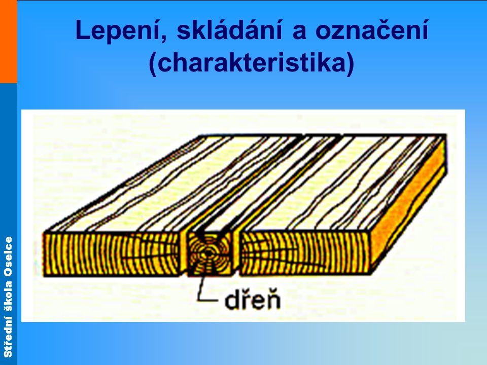 Střední škola Oselce Lepení, skládání a označení (charakteristika) Textura dřeva je jednoduchá, popř.