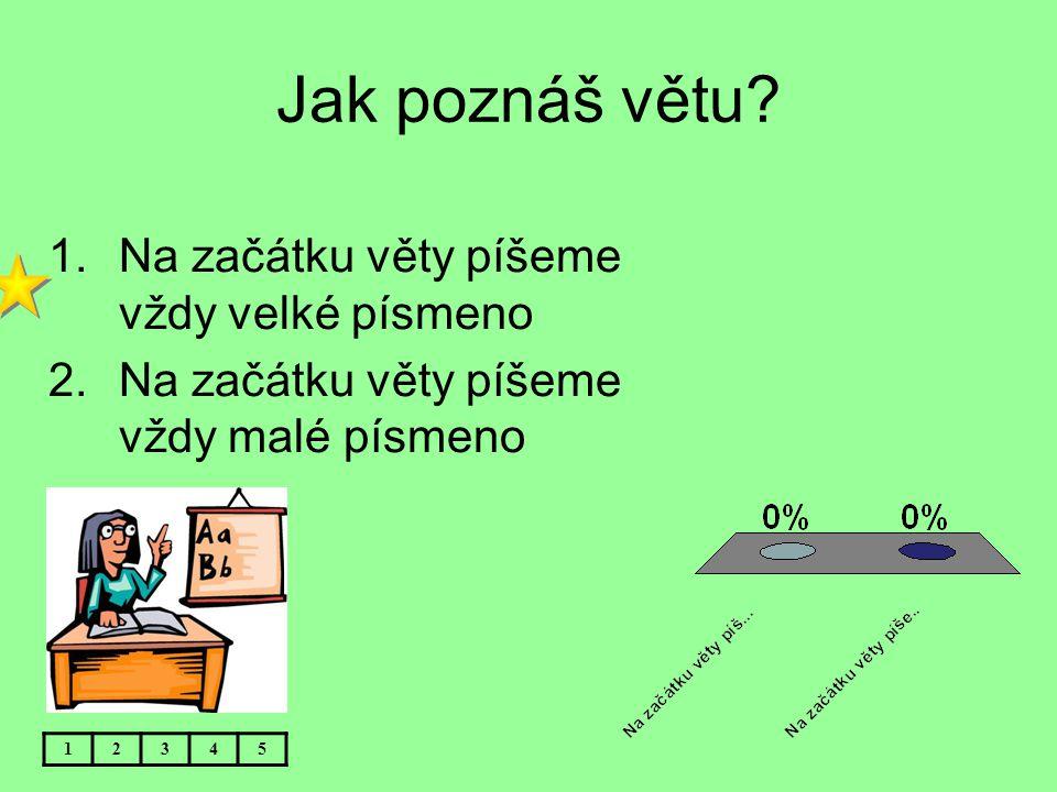 Z čeho se skládá věta? 1.Skládá se ze slov 2.Skládá se z kostek 12345