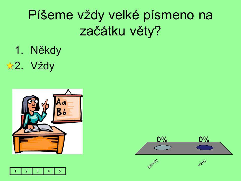 Co víš o písmenech Q,W,X? 12345 1.Nepoužíváme je vůbec 2.Používáme je při psaní slov cizího původu