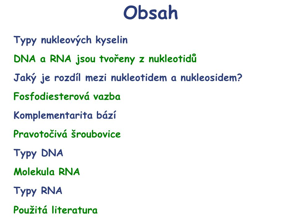 deoxyribonukleová (DNA); Existují dva typy nukleových kyselin (NA, z anglických slov nucleic acid): DNA je lokalizována v buněčném jádře, RNA v cytoplasmě a v jadérku.