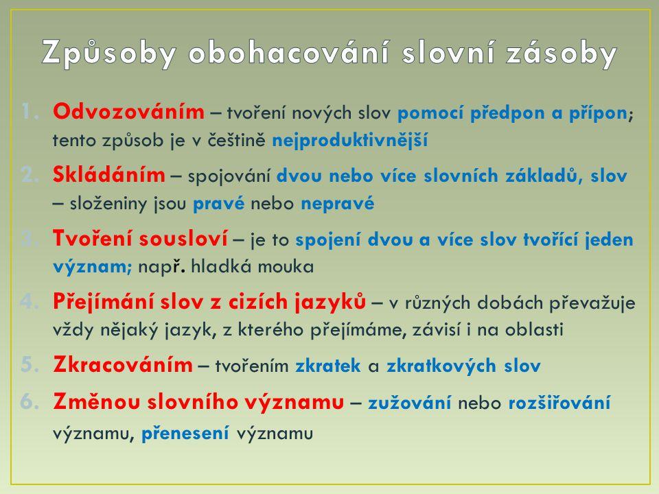 1.Odvozováním – tvoření nových slov pomocí předpon a přípon; tento způsob je v češtině nejproduktivnější 2.Skládáním – spojování dvou nebo více slovních základů, slov – složeniny jsou pravé nebo nepravé 3.Tvoření sousloví – je to spojení dvou a více slov tvořící jeden význam; např.