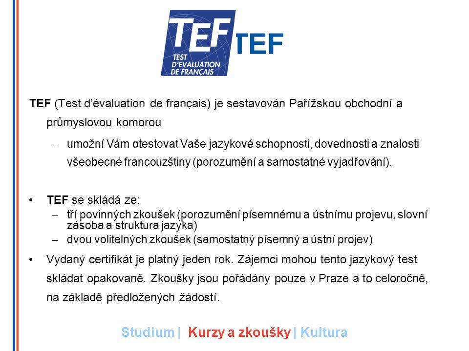 TEF TEF (Test d'évaluation de français) je sestavován Pařížskou obchodní a průmyslovou komorou – umožní Vám otestovat Vaše jazykové schopnosti, dovednosti a znalosti všeobecné francouzštiny (porozumění a samostatné vyjadřování).