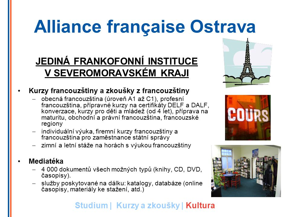 Alliance française Ostrava JEDINÁ FRANKOFONNÍ INSTITUCE V SEVEROMORAVSKÉM KRAJI Kurzy francouzštiny a zkoušky z francouzštiny – obecná francouzština (