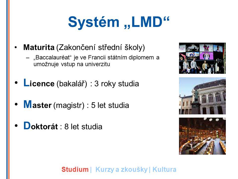 """Systém """"LMD"""" Maturita (Zakončení střední školy) –""""Baccalauréat"""" je ve Francii státním diplomem a umožnuje vstup na univerzitu L icence (bakalář) : 3 r"""