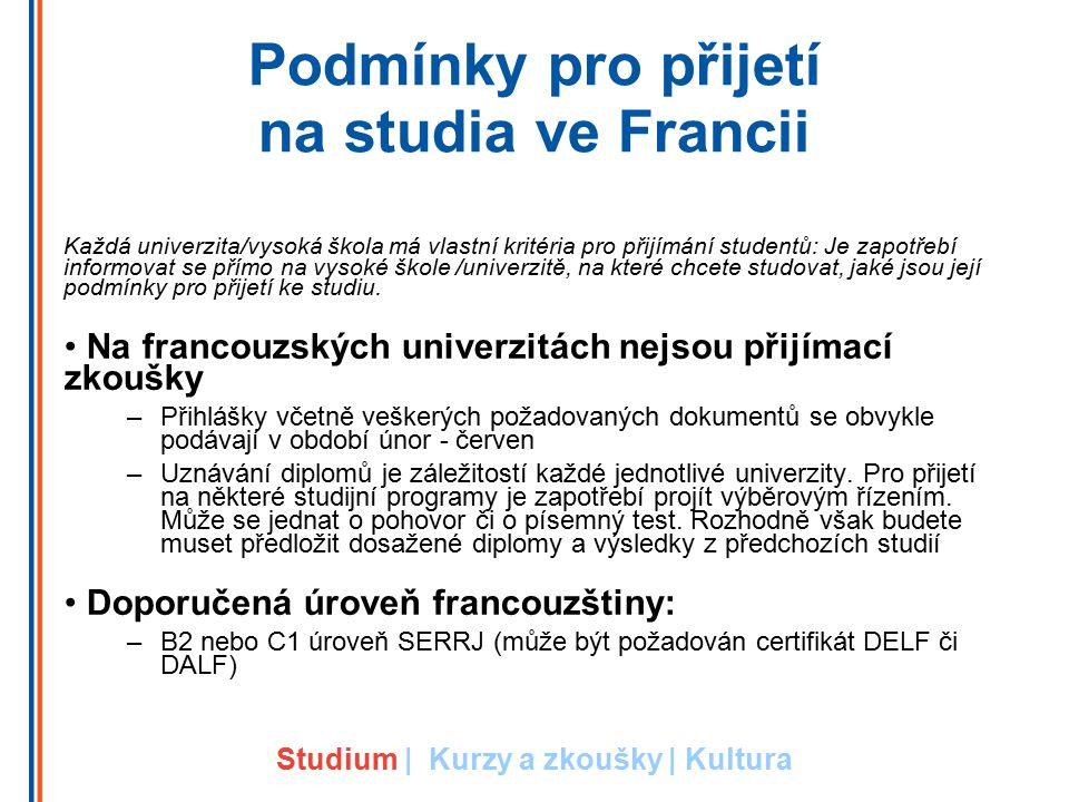 Podmínky pro přijetí na studia ve Francii Každá univerzita/vysoká škola má vlastní kritéria pro přijímání studentů: Je zapotřebí informovat se přímo n
