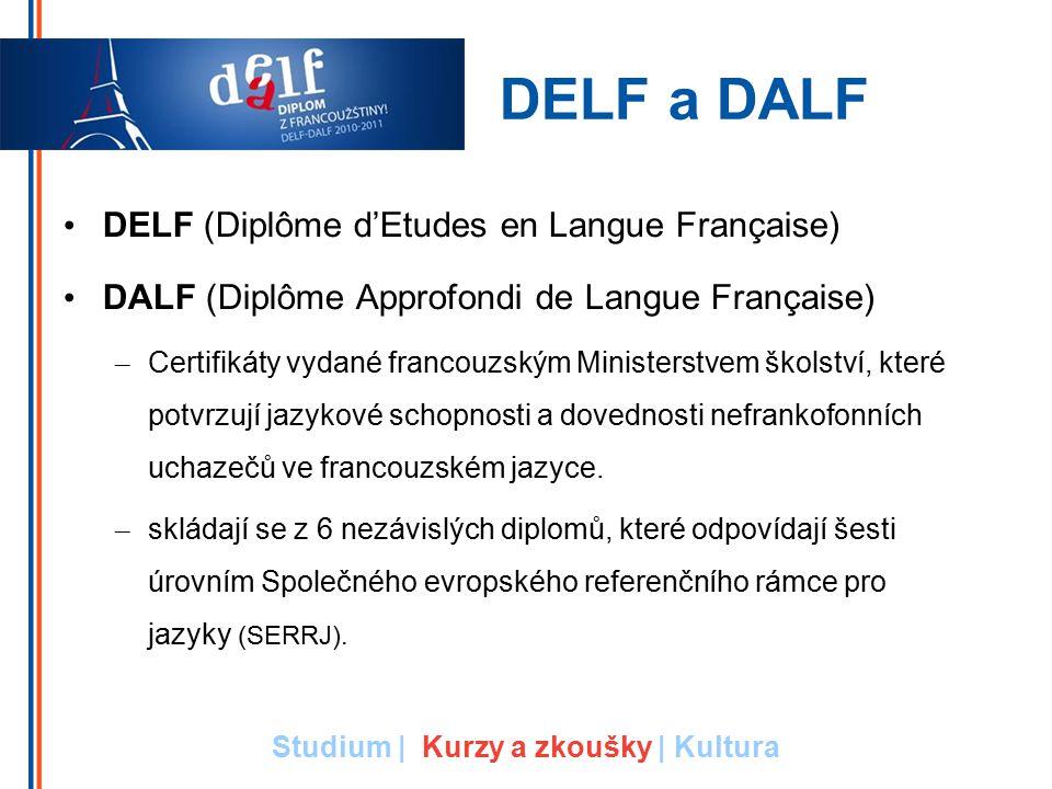 DELF a DALF DELF (Diplôme d'Etudes en Langue Française) DALF (Diplôme Approfondi de Langue Française) – Certifikáty vydané francouzským Ministerstvem