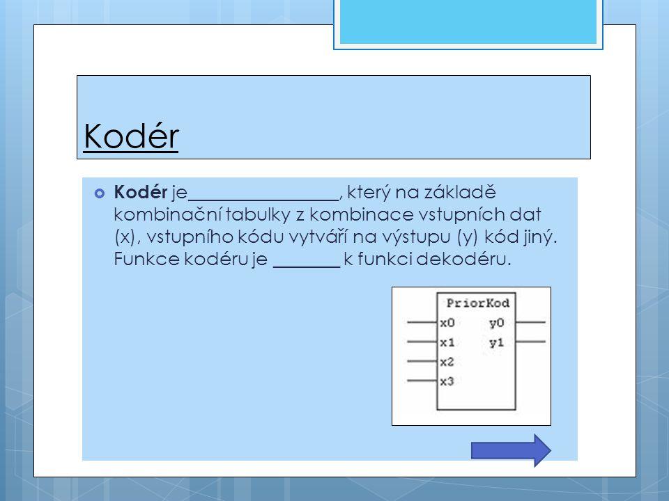 Kodér  Kodér je________________, který na základě kombinační tabulky z kombinace vstupních dat (x), vstupního kódu vytváří na výstupu (y) kód jiný. F