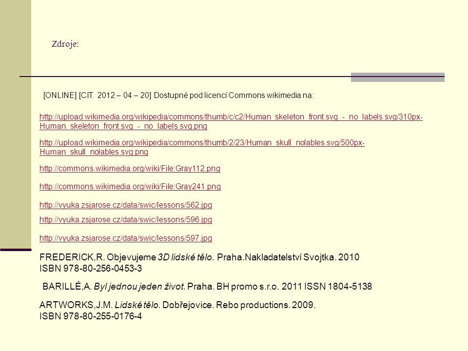 Zdroje: http://upload.wikimedia.org/wikipedia/commons/thumb/c/c2/Human_skeleton_front.svg_-_no_labels.svg/310px- Human_skeleton_front.svg_-_no_labels.