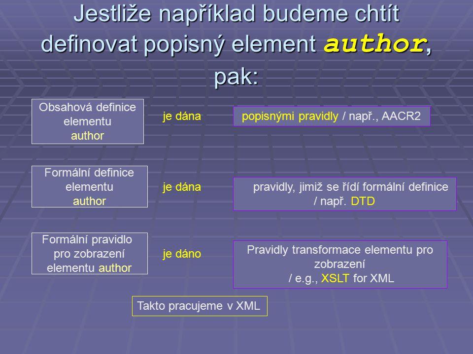 Jestliže například budeme chtít definovat popisný element author, pak: Formální pravidlo pro zobrazení elementu author Formální definice elementu author Obsahová definice elementu author popisnými pravidly / např., AACR2 pravidly, jimiž se řídí formální definice / např.