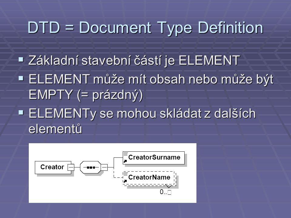 DTD = Document Type Definition  Základní stavební částí je ELEMENT  ELEMENT může mít obsah nebo může být EMPTY (= prázdný)  ELEMENTy se mohou sklád