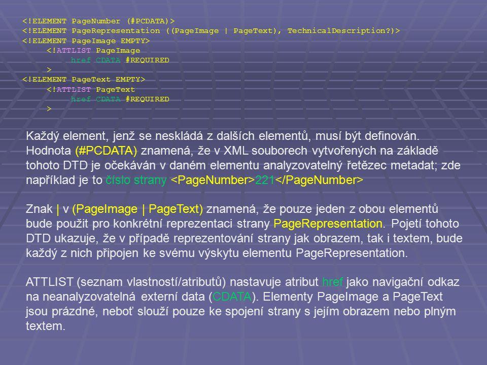 <!ATTLIST PageImage href CDATA #REQUIRED > <!ATTLIST PageText href CDATA #REQUIRED > Každý element, jenž se neskládá z dalších elementů, musí být definován.