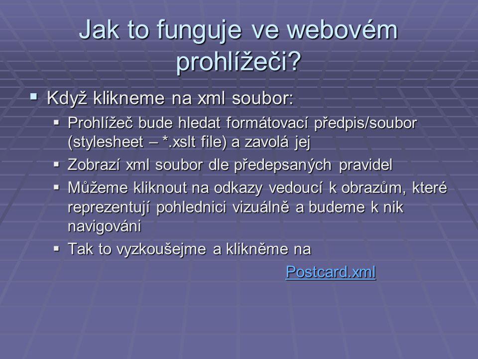 Jak to funguje ve webovém prohlížeči?  Když klikneme na xml soubor:  Prohlížeč bude hledat formátovací předpis/soubor (stylesheet – *.xslt file) a z