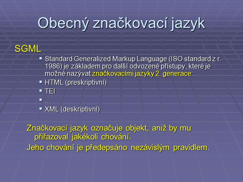 Obecný značkovací jazyk SGML  Standard Generalized Markup Language (ISO standard z r. 1986) je základem pro další odvozené přístupy, které je možné n