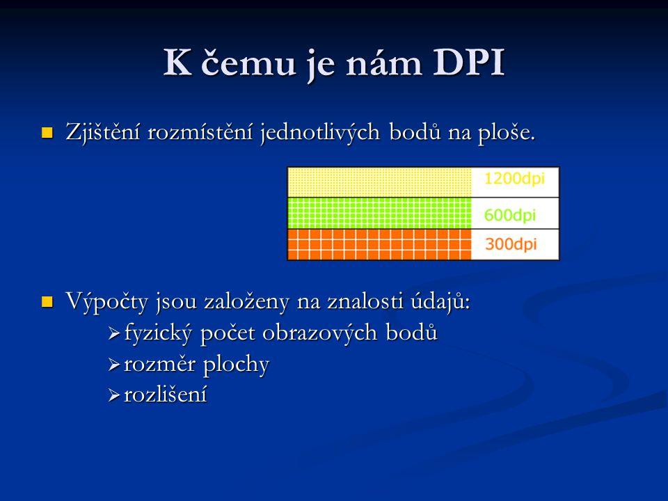 K čemu je nám DPI Zjištění rozmístění jednotlivých bodů na ploše.