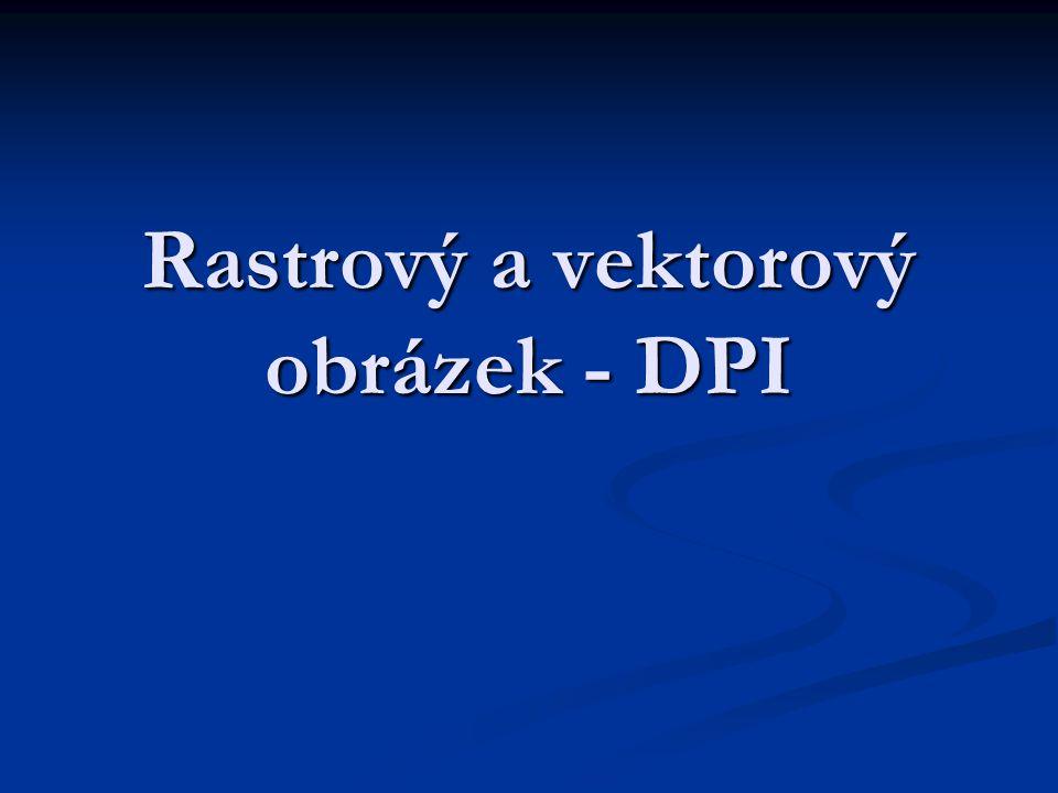 Rastrový a vektorový obrázek - DPI