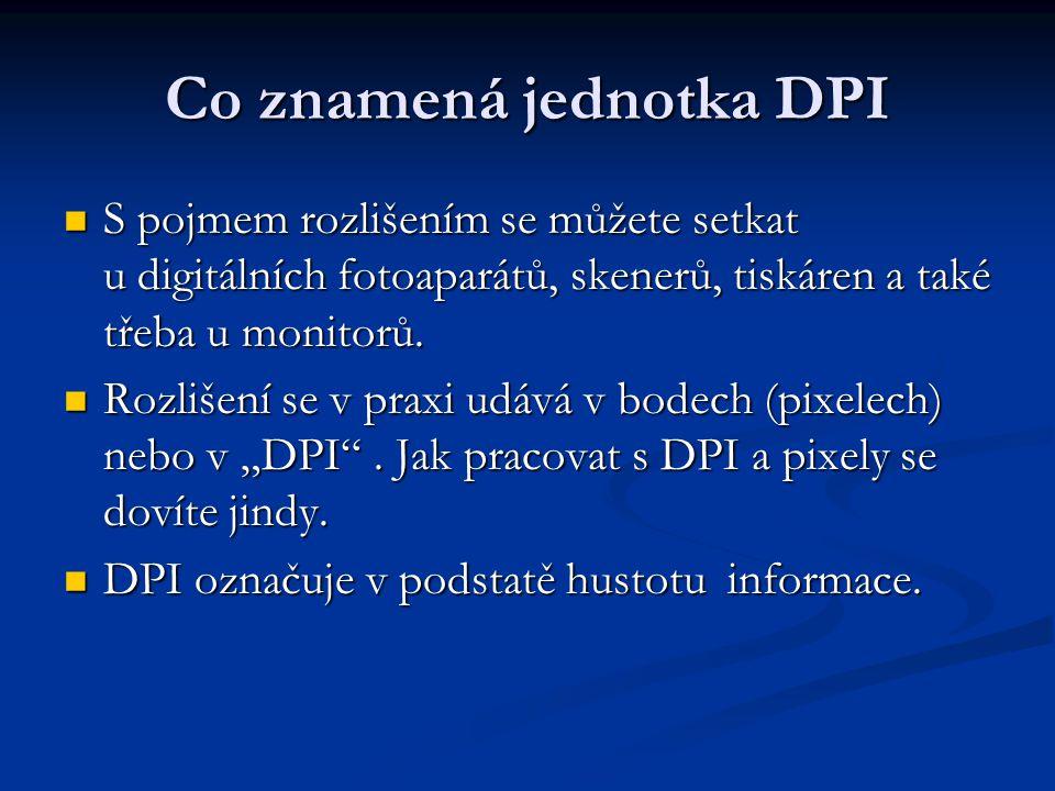 Co znamená jednotka DPI S pojmem rozlišením se můžete setkat u digitálních fotoaparátů, skenerů, tiskáren a také třeba u monitorů.
