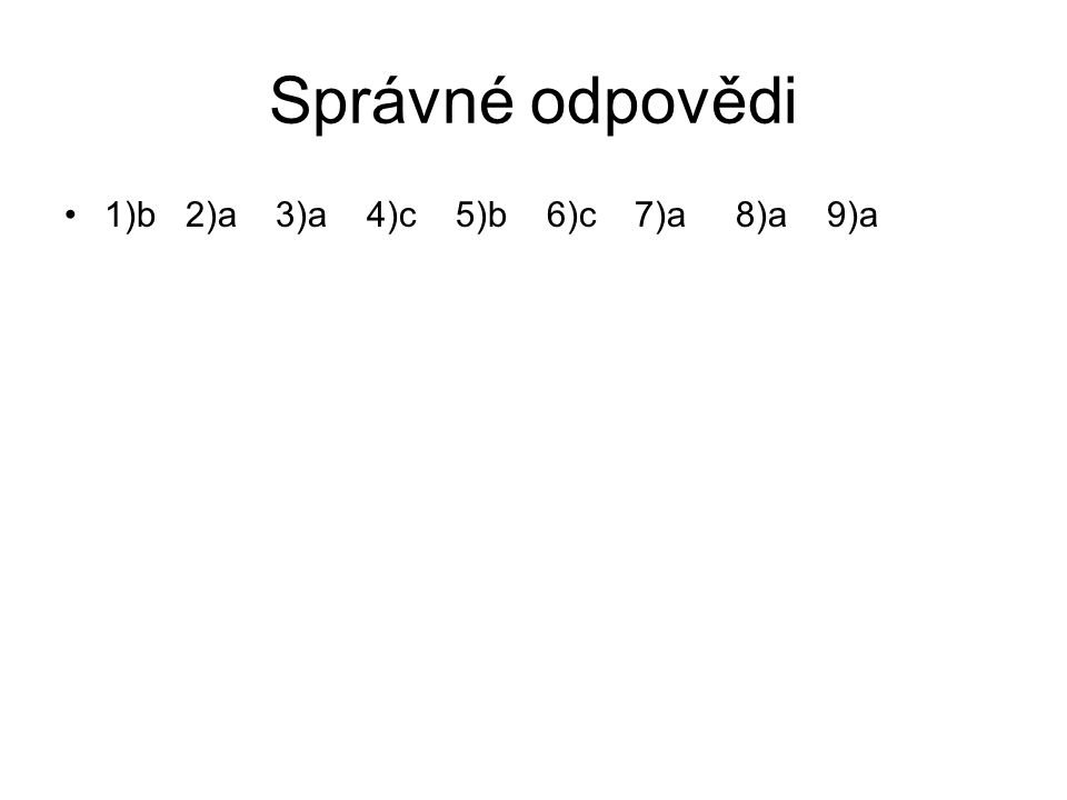 Správné odpovědi 1)b 2)a 3)a 4)c 5)b 6)c 7)a 8)a 9)a