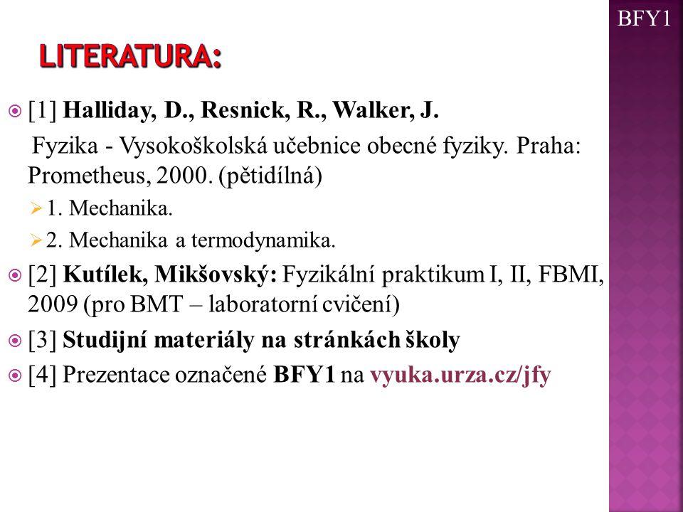  [1] Halliday, D., Resnick, R., Walker, J. Fyzika - Vysokoškolská učebnice obecné fyziky. Praha: Prometheus, 2000. (pětidílná)  1. Mechanika.  2. M