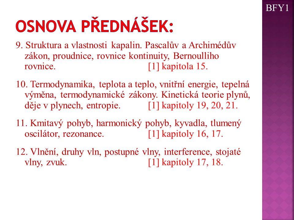 9. Struktura a vlastnosti kapalin. Pascalův a Archimédův zákon, proudnice, rovnice kontinuity, Bernoulliho rovnice. [1] kapitola 15. 10. Termodynamika