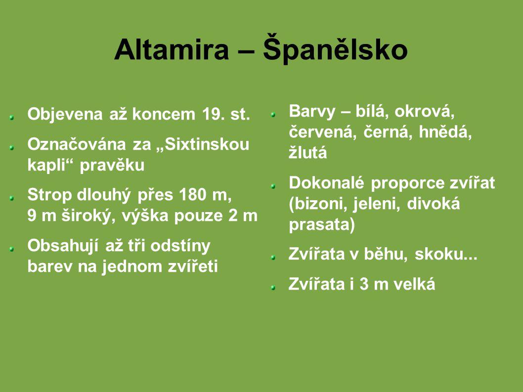 """Altamira – Španělsko Objevena až koncem 19. st. Označována za """"Sixtinskou kapli"""" pravěku Strop dlouhý přes 180 m, 9 m široký, výška pouze 2 m Obsahují"""