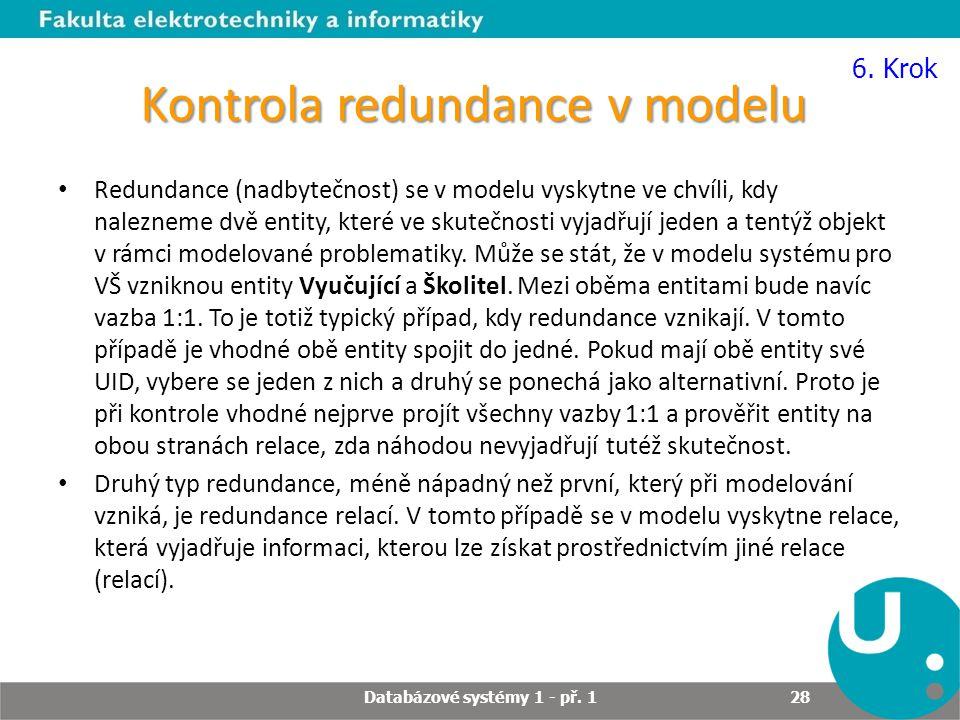 Kontrola redundance v modelu Redundance (nadbytečnost) se v modelu vyskytne ve chvíli, kdy nalezneme dvě entity, které ve skutečnosti vyjadřují jeden