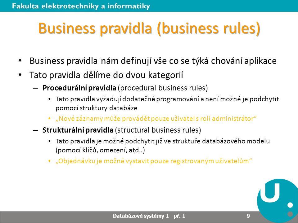 Business pravidla (business rules) Business pravidla nám definují vše co se týká chování aplikace Tato pravidla dělíme do dvou kategorií – Proceduráln
