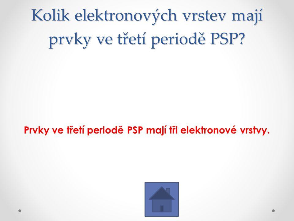 Kolik elektronových vrstev mají prvky ve třetí periodě PSP? Prvky ve třetí periodě PSP mají tři elektronové vrstvy.