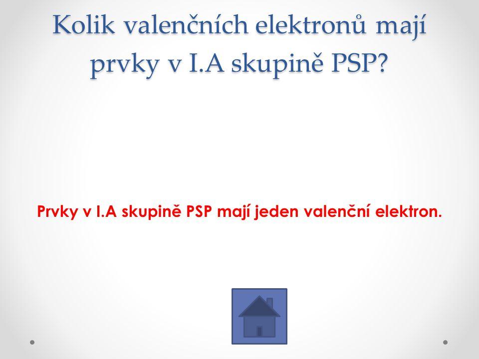 Kolik valenčních elektronů mají prvky v I.A skupině PSP? Prvky v I.A skupině PSP mají jeden valenční elektron.