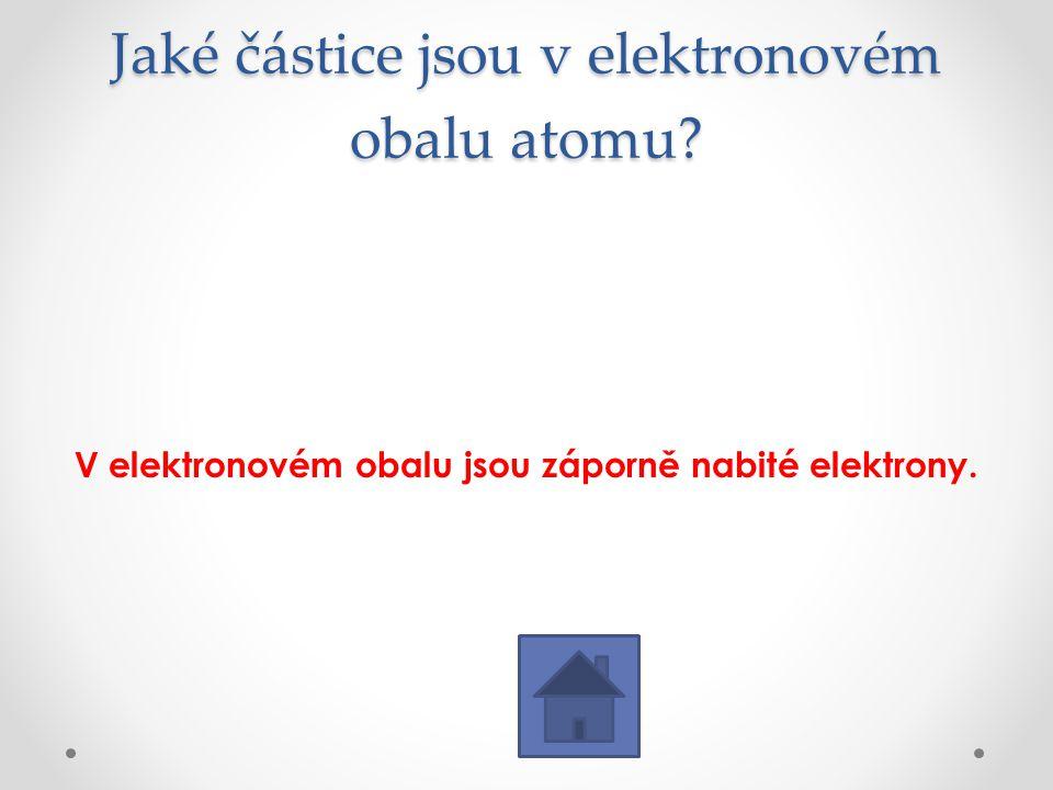 Jaké částice jsou v elektronovém obalu atomu? V elektronovém obalu jsou záporně nabité elektrony.