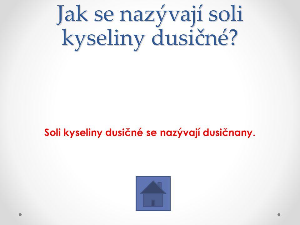 Jak se nazývají soli kyseliny dusičné? Soli kyseliny dusičné se nazývají dusičnany.