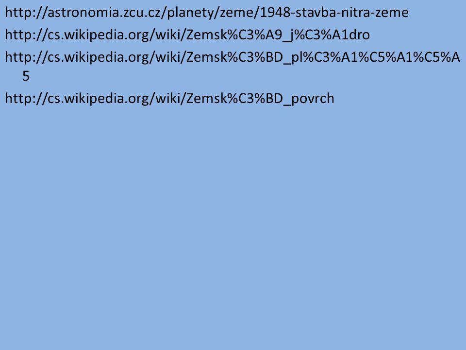 http://astronomia.zcu.cz/planety/zeme/1948-stavba-nitra-zeme http://cs.wikipedia.org/wiki/Zemsk%C3%A9_j%C3%A1dro http://cs.wikipedia.org/wiki/Zemsk%C3