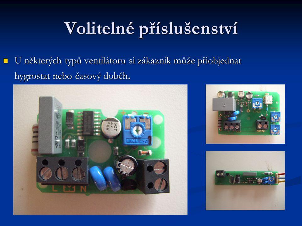 Volitelné příslušenství U některých typů ventilátoru si zákazník může přiobjednat hygrostat nebo časový doběh. U některých typů ventilátoru si zákazní
