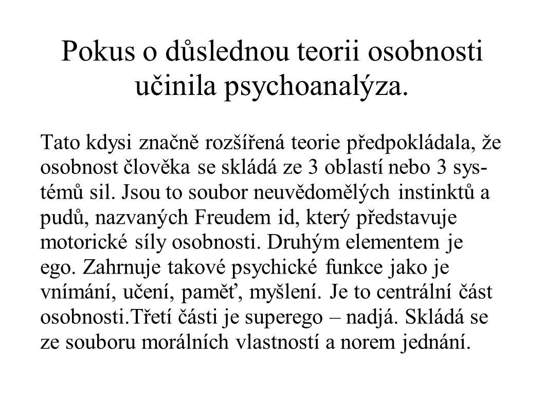 Pokus o důslednou teorii osobnosti učinila psychoanalýza. Tato kdysi značně rozšířená teorie předpokládala, že osobnost člověka se skládá ze 3 oblastí