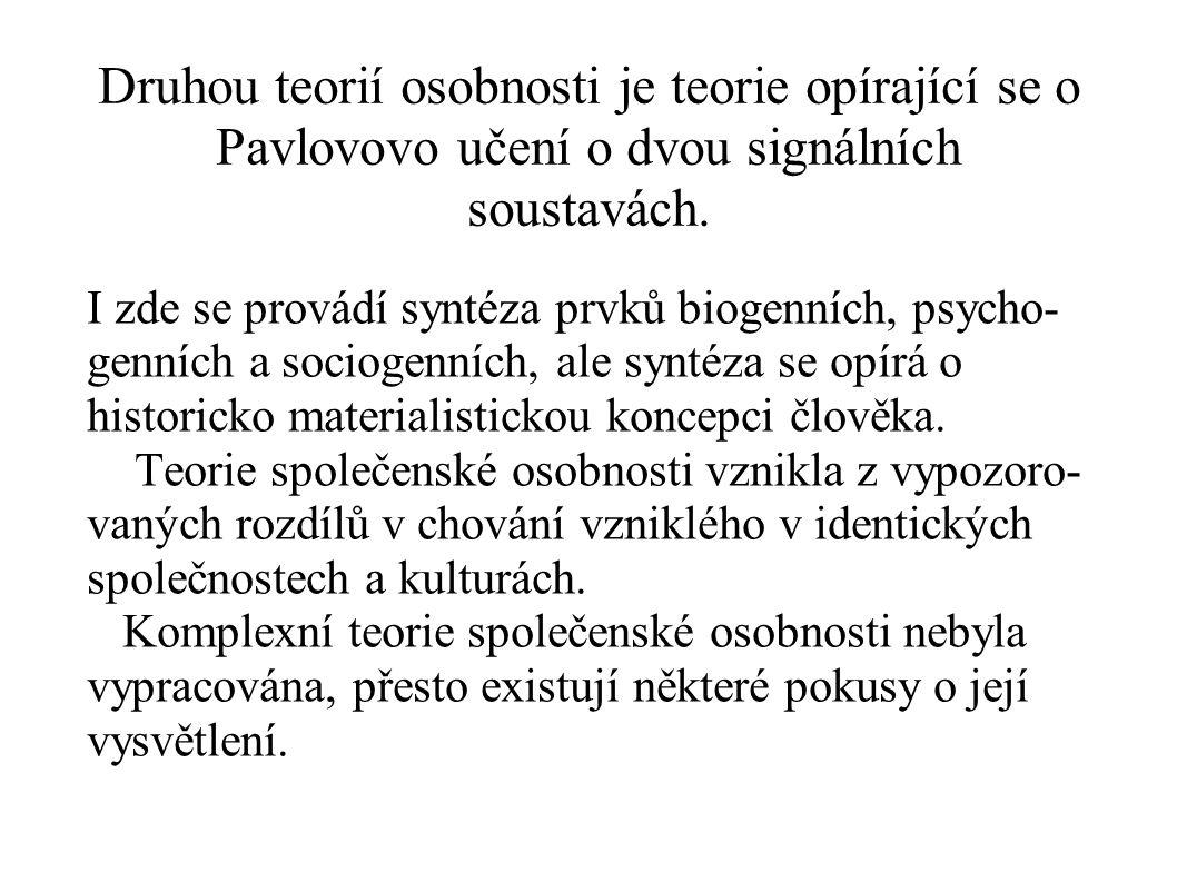 Druhou teorií osobnosti je teorie opírající se o Pavlovovo učení o dvou signálních soustavách. I zde se provádí syntéza prvků biogenních, psycho- genn