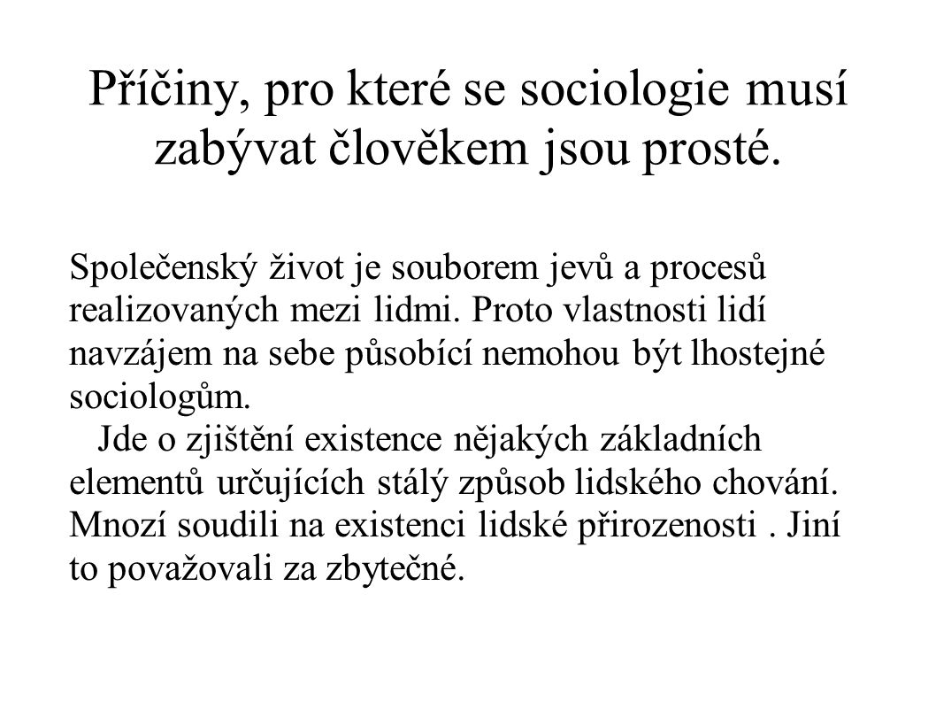 Příčiny, pro které se sociologie musí zabývat člověkem jsou prosté. Společenský život je souborem jevů a procesů realizovaných mezi lidmi. Proto vlast