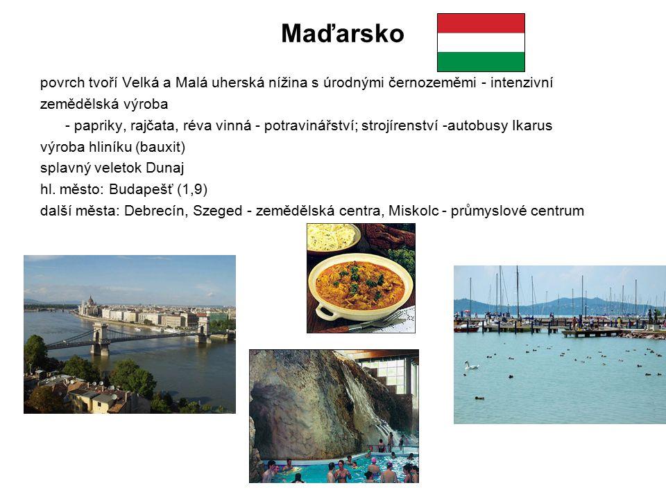 Maďarsko povrch tvoří Velká a Malá uherská nížina s úrodnými černozeměmi - intenzivní zemědělská výroba - papriky, rajčata, réva vinná - potravinářstv