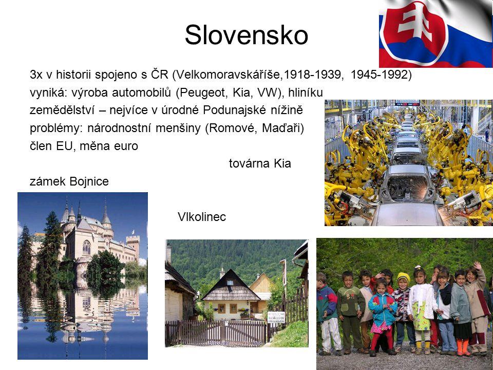 Slovensko 3x v historii spojeno s ČR (Velkomoravskáříše,1918-1939, 1945-1992) vyniká: výroba automobilů (Peugeot, Kia, VW), hliníku zemědělství – nejv